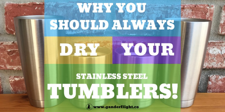 Why you should always dry your stainless steel tumblers!