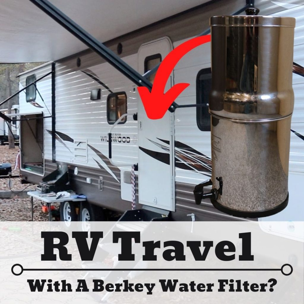 RV Water Filters | Traveling with a Berkey Gravity Water Filter