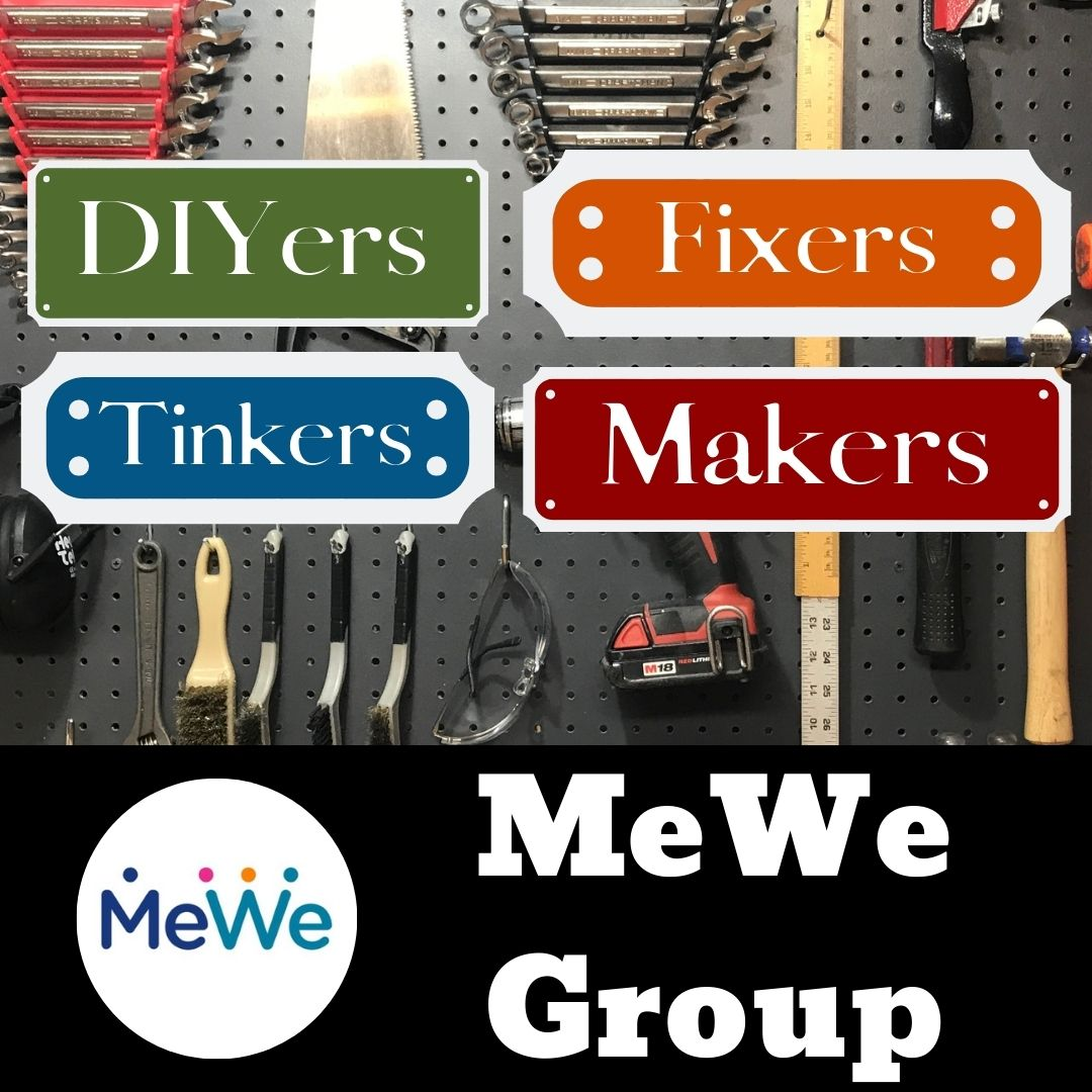 DIYers, Tinkers Fixers & Makers! MeWe Group